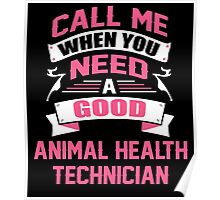CALL ME WHEN YOU NEED A GOOD ANIMAL HEALTH TECHNICIAN Poster