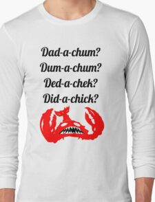 Lobstrosity Dad-a-Chum Long Sleeve T-Shirt