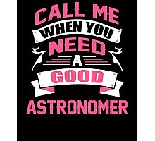 CALL ME WHEN YOU NEED A GOOD ASTRONOMER Photographic Print