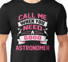 CALL ME WHEN YOU NEED A GOOD ASTRONOMER Unisex T-Shirt