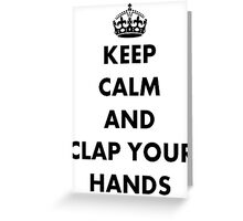 Keep Calm and Clap Your Hands Greeting Card