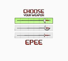 Choose your weapon - Epee Unisex T-Shirt