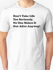 Don't Take Life Too Seriously! T-Shirt