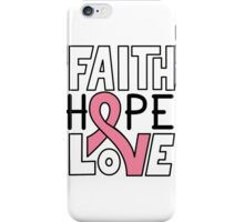Faith Hope Love - Breast Cancer Awareness iPhone Case/Skin