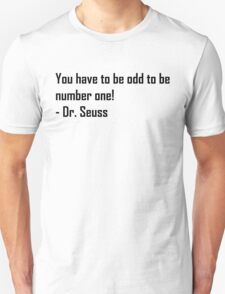 You have to be odd to be number ONE! Unisex T-Shirt