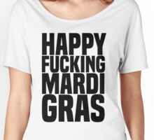 Happy F***ing Mardi Gras Women's Relaxed Fit T-Shirt