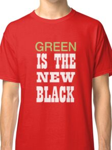 Green is the new black Classic T-Shirt