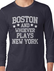 Boston and Whoever Plays New York Long Sleeve T-Shirt