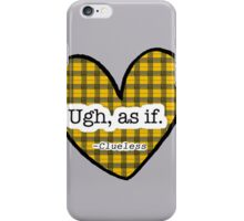 Clueless - Ugh, as if iPhone Case/Skin