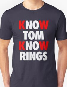 Know Tom, Know Rings - Go Pats! Unisex T-Shirt