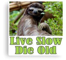 Mr. Sloth Says - Live Slow, Die Old Canvas Print