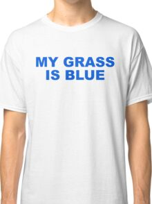My Grass is Blue Classic T-Shirt