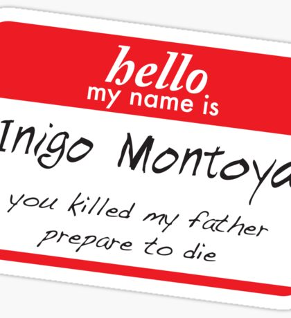 Hello, my name is inigo montoya you killed my father prepare to die Sticker