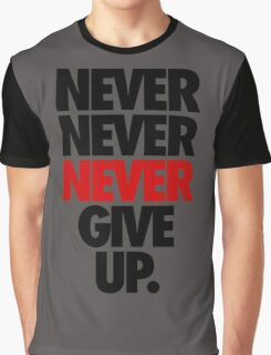 NEVER NEVER NEVER GIVE UP. Graphic T-Shirt