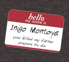 Hello, my name is inigo montoya you killed my father prepare to die by goodedesign