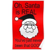 Santa is real, in black & white Poster