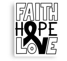 Faith Hope Love - Melanoma Cancer Awareness Canvas Print