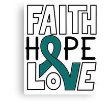 Faith Hope Love - Ovarian Cancer Awareness Canvas Print