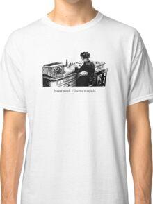 Never mind. I'll write it myself. Classic T-Shirt