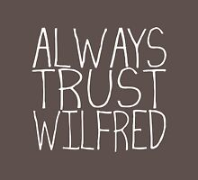 Always Trust Wilfred Unisex T-Shirt