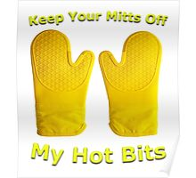 Keep Your Mitts Off My Hot Bits Poster