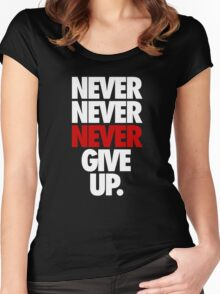 NEVER NEVER NEVER GIVE UP. - Alternate Women's Fitted Scoop T-Shirt