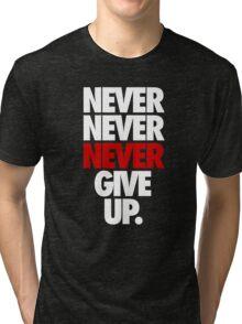 NEVER NEVER NEVER GIVE UP. - Alternate Tri-blend T-Shirt