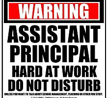 Warning Assistant Principal Hard At Work Do Not Disturb by cmmei