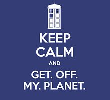Keep Calm and Get. Off. My. Planet. Unisex T-Shirt