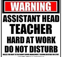 Warning Assistant Head Teacher Hard At Work Do Not Disturb by cmmei