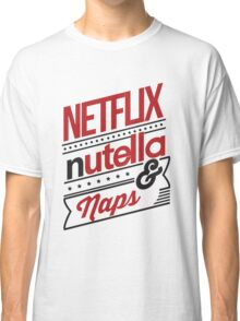 NETFLIX, NUTELLA & NAPS. Classic T-Shirt