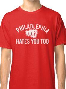 Philadelphia Hates You Too Classic T-Shirt
