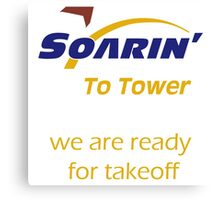 """""""Soarin' to tower. We are ready for takeoff."""" Canvas Print"""