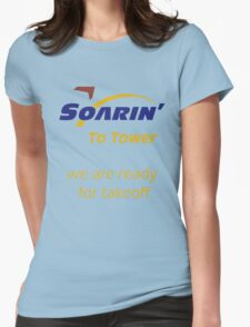 """""""Soarin' to tower. We are ready for takeoff."""" Womens Fitted T-Shirt"""