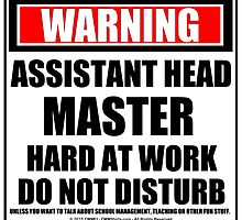 Warning Assistant Headmaster Hard At Work Do Not Disturb by cmmei