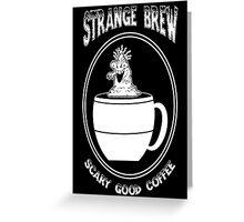 Strange Brew -- Scary Good Coffee Greeting Card