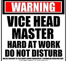 Warning Vice Headmaster Hard At Work Do Not Disturb by cmmei