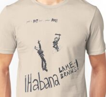 Habana Lame-Brains Unisex T-Shirt