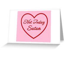 not today satan♥ Greeting Card