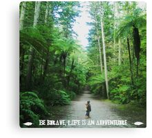 Be Brave, Life is an Adventure  Canvas Print