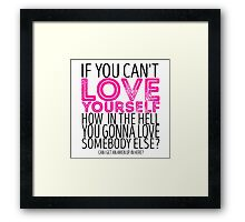 """RuPaul's Drag Race - """"If You Can't Love Yourself..."""" Quote Framed Print"""
