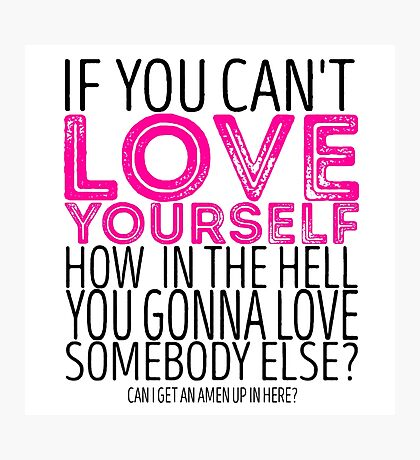 "RuPaul's Drag Race - ""If You Can't Love Yourself..."" Quote Photographic Print"