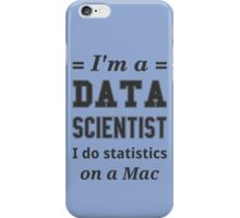 I'm a DATA SCIENTIST I do statistics on a Mac - Black on Grey iPhone Case/Skin