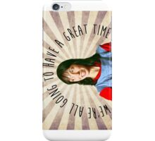 We're all going to have a great time iPhone Case/Skin