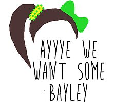 NXT Bayley 'ayyye we want some Bayley' design by craftdemic