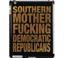 SOUTHERN MOTHER FUCKING DEMOCRATIC REPUBLICANS iPad Case/Skin