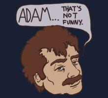 adam... that's not funny Kids Tee