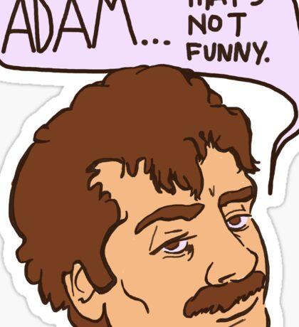 adam... that's not funny Sticker