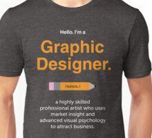 Hello. I'm a Graphic Designer 2 Unisex T-Shirt