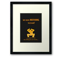 Miscellaneous - nothing to fear Framed Print